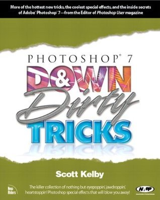 Photoshop 7 Down and Dirty Tricks  by  Scott Kelby