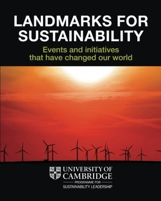 Landmarks for Sustainability: Events and Initiatives That Have Changed Our World Wayne Visser