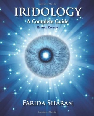 Iridology - A Complete Guide, Revised Edition Farida Sharan