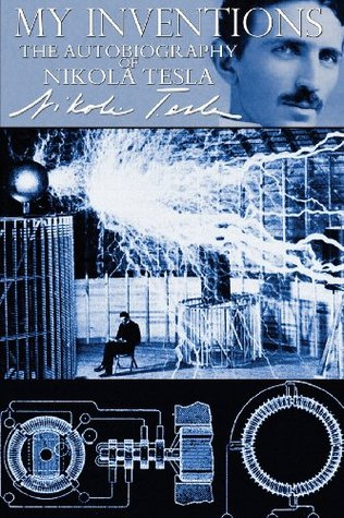 My Inventions - The Autobiography of Nikola Tesla Nikola Tesla