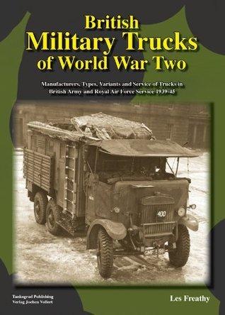 British Military Trucks Of World War Two Les Freathy