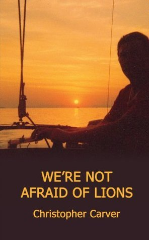 Were Not Afraid of Lions  by  Christopher Carver