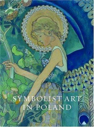 Symbolist Art in Poland: Poland and Britain C.1900. Edited Alison Smith by Piotr Kopszak