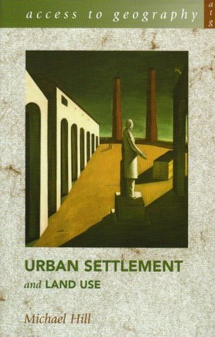 Urban Settlement and Land Use Michael Hill