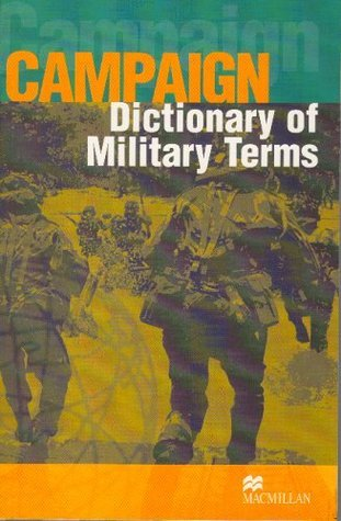 Campaign: Dictionary of Military Terms (3rd Edition) (ELT) (Campaign Series Cover)  by  Richard Bowyer