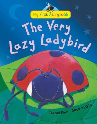 The Very Lazy Ladybird (My First Storybook) Isobel Finn