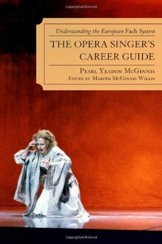 The Opera Singers Career Guide: Understanding the European Fach System  by  Pearl Yeadon