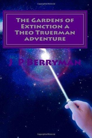 The Gardens of Extinction a Theo Truerman Adventure: A Theo Truerman Adventure  by  J.P. Berryman