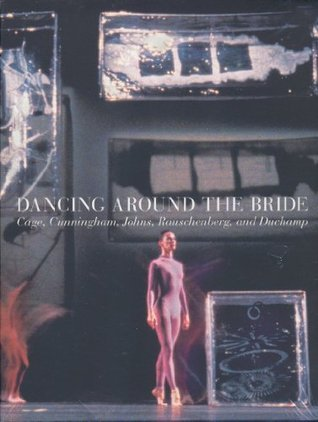 Dancing Around the Bride: Cage, Cunningham, Johns, Rauschenberg, and Duchamp Barbican Centre for Arts and Conferences
