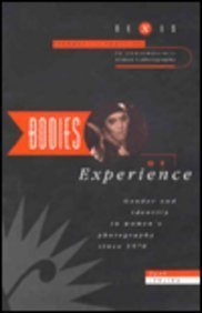 Bodies Of Experience: Gender And Identity In Womens Photography Since 1970 (Nexus, V. 2) Paul Jobling