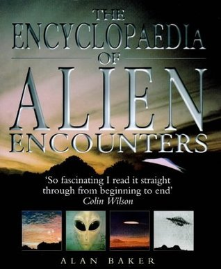 The Encyclopaedia Of Alien Encounters Alan  Baker