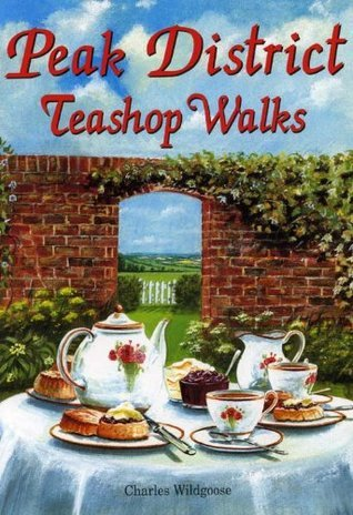 Peak District Teashop Walks  by  Charles Wildgoose