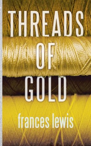 Threads of Gold Frances A Lewis