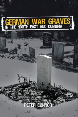 German War Graves in the North East and Cumbria. Peter Connor  by  Peter Connor