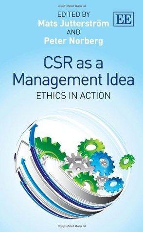 Csr as a Management Idea: Ethics in Action Mats Jutterstrom