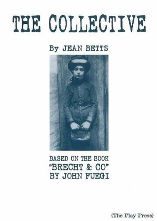 The Collective: Based on the Book Brecht & Company  by  John Fuegi: Based on the Book Brecht & Company by John Fuegi: Based on the Book Brecht & Company by John Fuegi by Jean Betts