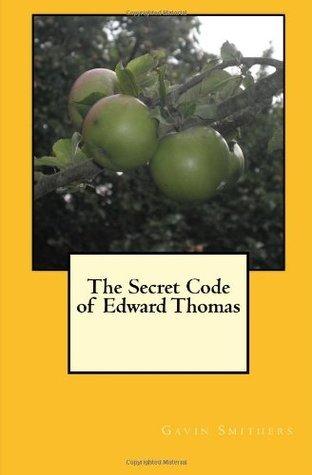 The Secret Code of Edward Thomas  by  Gavin Smithers