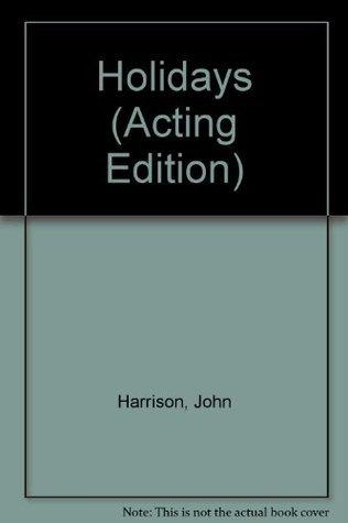 Holidays: A Play  by  John     Harrison