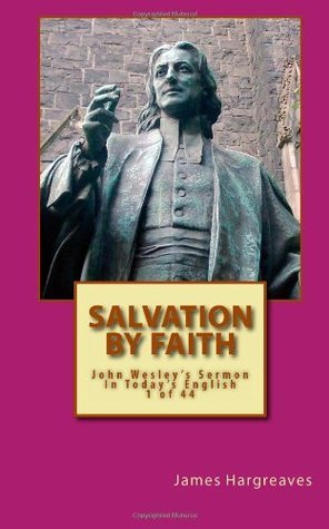 Salvation Faith: Wesleys Forty-Four Sermons In Todays English: 1 by John Wesley