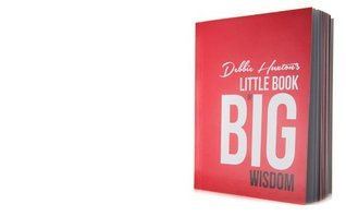 Debbie  Huxtons  Little Book of Big Wisdom  by  Debbie Huxton