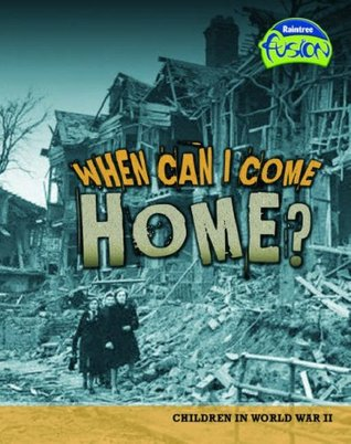When Can I Come Home?: Children in World War II  by  Louise Spilsbury
