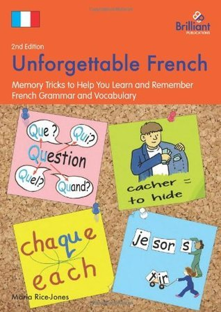 Unforgettable French (2nd Edition): Memory Tricks to Help You Learn and Remember French Grammar and Vocabulary Maria Rice-Jones