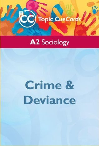 A2 Sociology: Crime and Deviance Topic CueCards  by  Steve Chapman