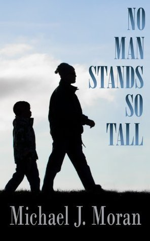 No Man Stands So Tall Michael J. Moran