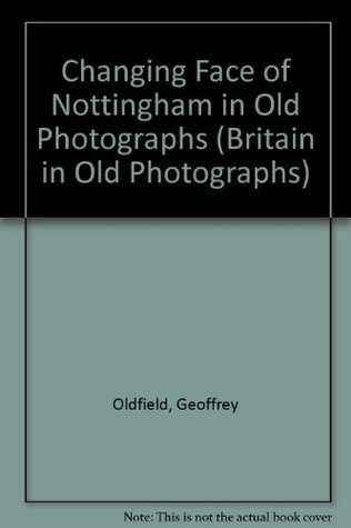 Nottingham Past & Present  by  Geoffrey Oldfield