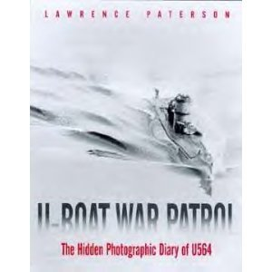 U-boat War Patrol: The Hidden Photographic Diary of U564 Lawrence Paterson