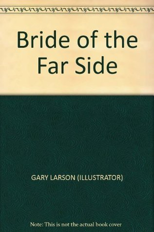 Bride of the Far Side  by  Gary Larson