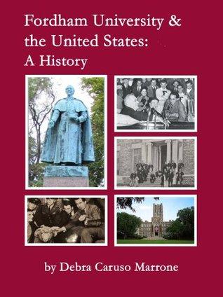 Fordham University & the United States: A History  by  Debra J. Caruso Marrone