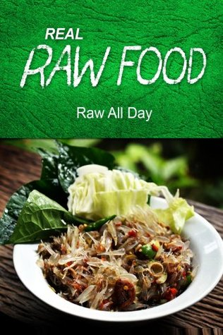 REAL RAW FOOD - Raw all day: (Raw diet cookbook)  by  Real Raw Food