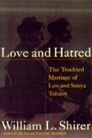 Love and Hatred: Troubled Marriage of Leo and Sonya Tolstoy William L. Shirer