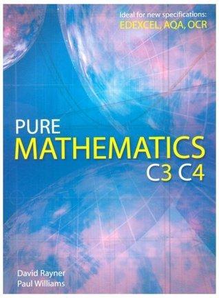 Pure Mathematics C3 C4 David Rayner