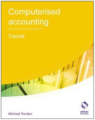 Computerised Accounting Tutorial (AAT Accounting - Level 2 Certificate in Accounting)  by  Michael Fardon