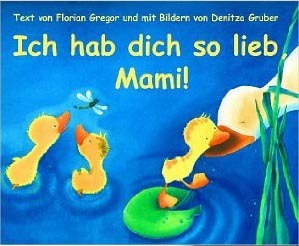 Ich Hab Dich So Lieb, Mami!  by  Florian Gregor