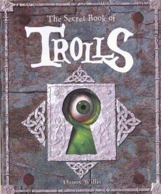 The Secret Book of Trolls. Danny Willis Danny Willis