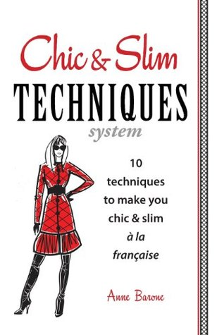 Chic & Slim Techniques: 10 Techniques to Make You Chic & Slim a la Francaise  by  Anne Barone
