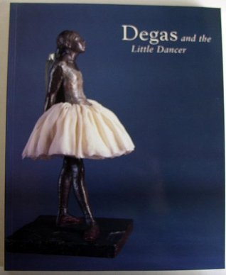Degas And The Little Dancer Richard Kendall