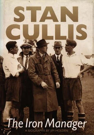 Stan Cullis: The Iron Manager  by  Jim Holden