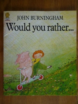 Would You Rather....  by  John Burningham