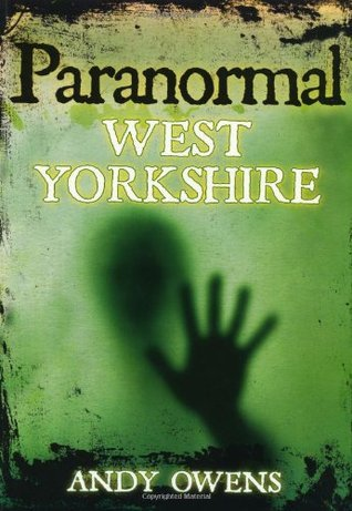 Paranormal West Yorkshire. Andy Owens  by  Andy Owens