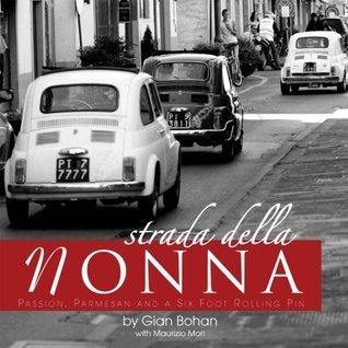 Strada Della Nonna: Passion, Parmesan And A Six Foot Rolling Pin  by  Gian Bohan