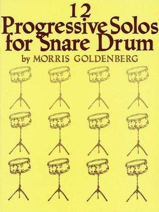 12 Progressive Solos for Snare Drum  by  Morris Goldenberg