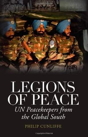 Legions of Peace: UN Peacekeepers from the Global South  by  Philip Cunliffe