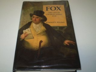 Fox: The Life of Charles James Fox  by  Stanley Ayling