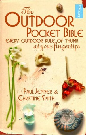 The Outdoor Pocket Bible: Every Outdoor Rule of Thumb at Your Fingertips  by  Paul Jenner