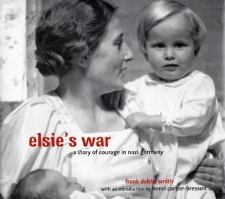 Elsies War: A Story Of Courage In Nazi Germany  by  Frank Dabba Smith
