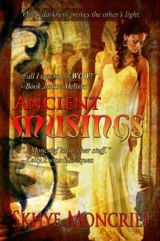 Ancient Musings Skhye Moncrief